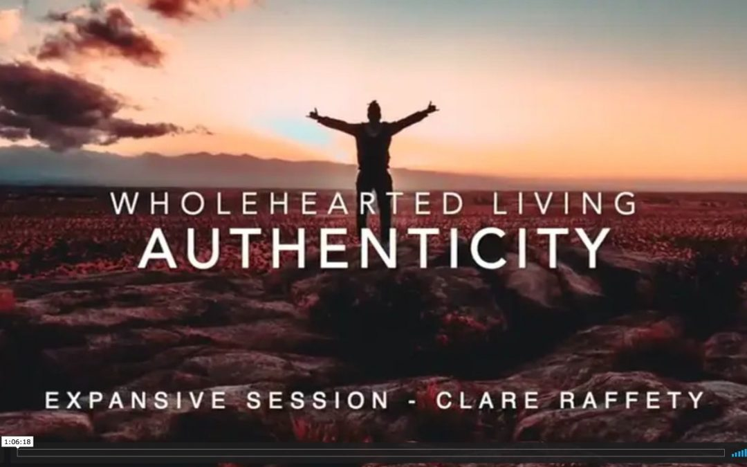 Wholehearted Living. Authenticity. Expansive session