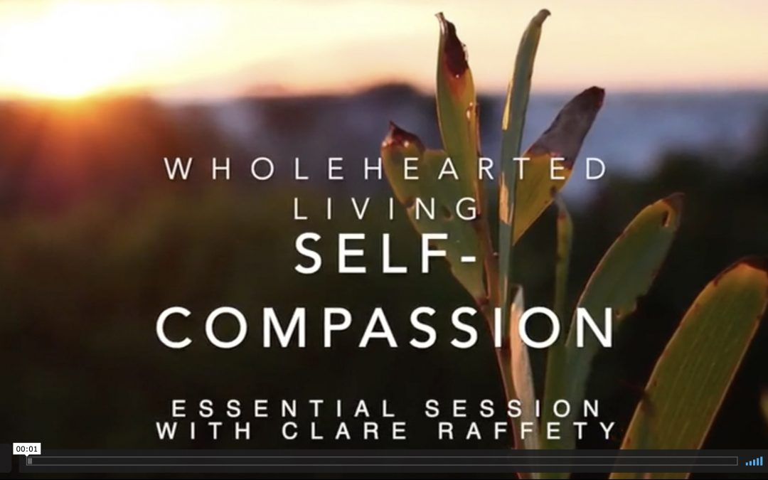 Wholehearted Living. Self-Compassion. Essential session