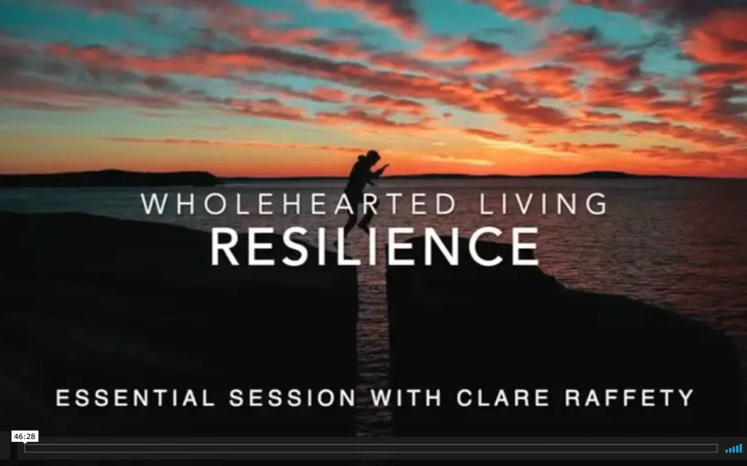 Wholehearted Living. Resilience. Essential session