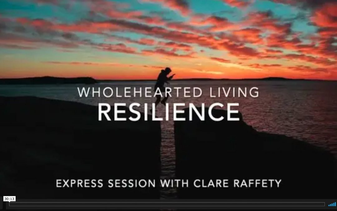 Wholehearted Living. Resilience. Express session