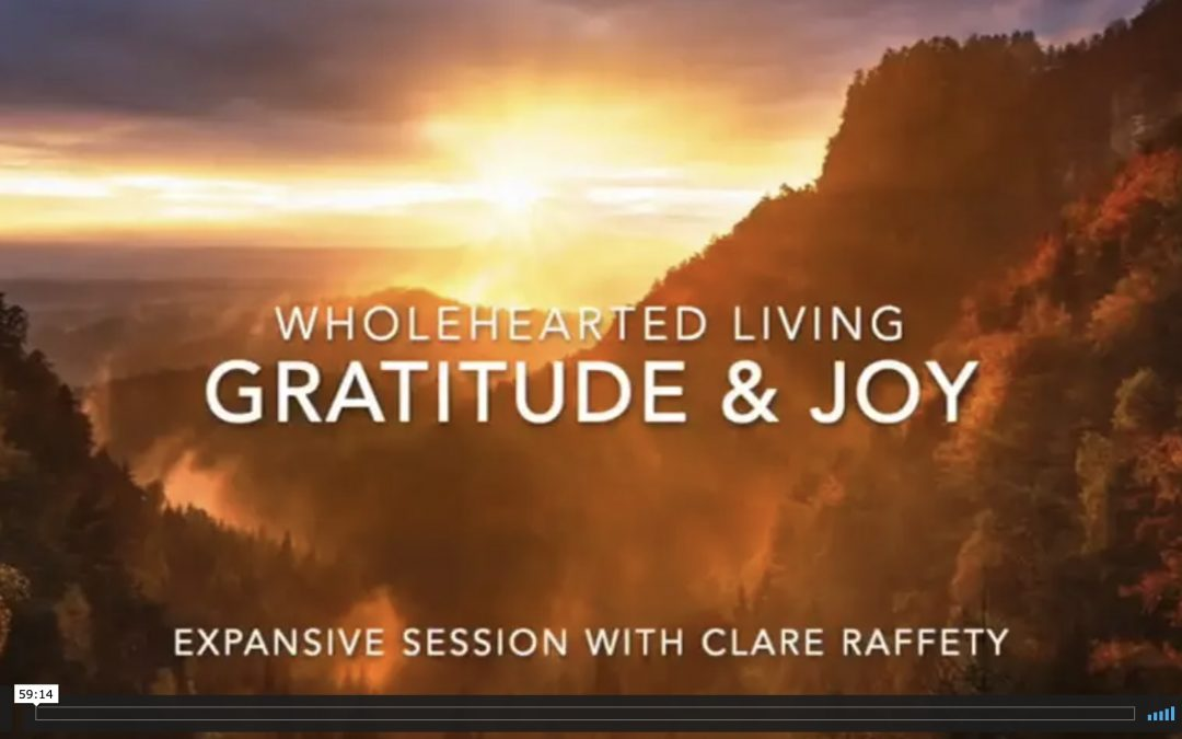 Wholehearted Living. Gratitude & Joy. Expansive session