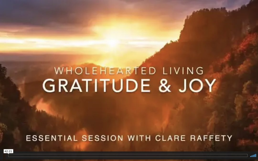 Wholehearted Living. Gratitude & Joy. Essential session