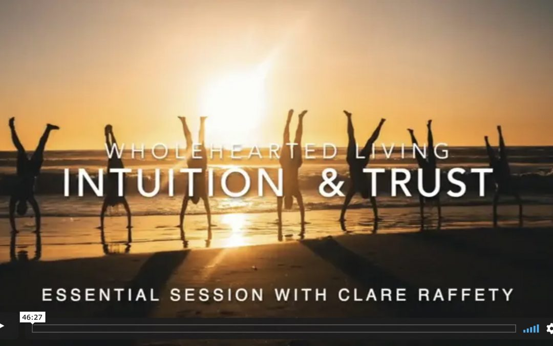 Wholehearted Living. Intuition & Trust. Essential session