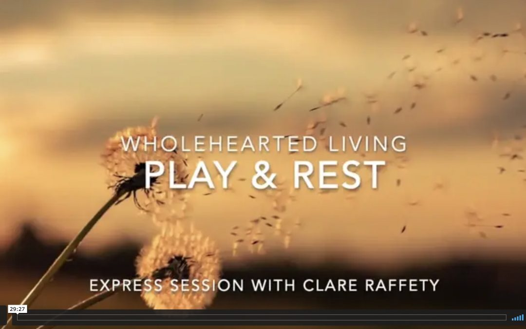 Wholehearted Living. Play & Rest. Express session