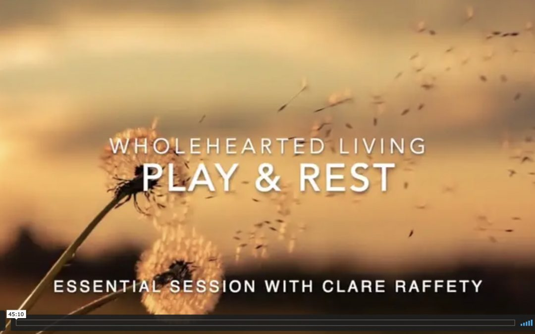 Wholehearted Living. Play & Rest. Essential session