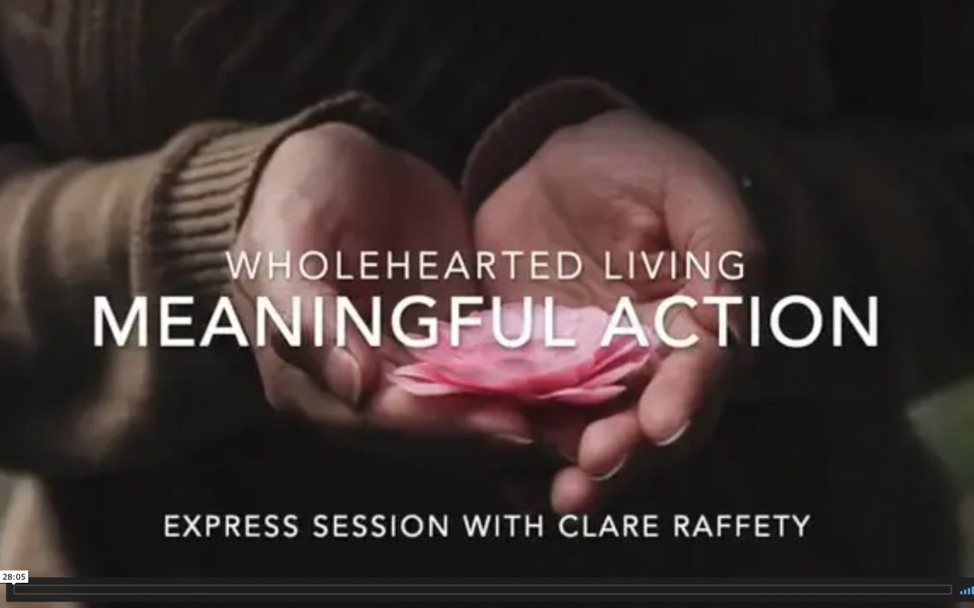 Wholehearted Living. Meaningful action. Express session
