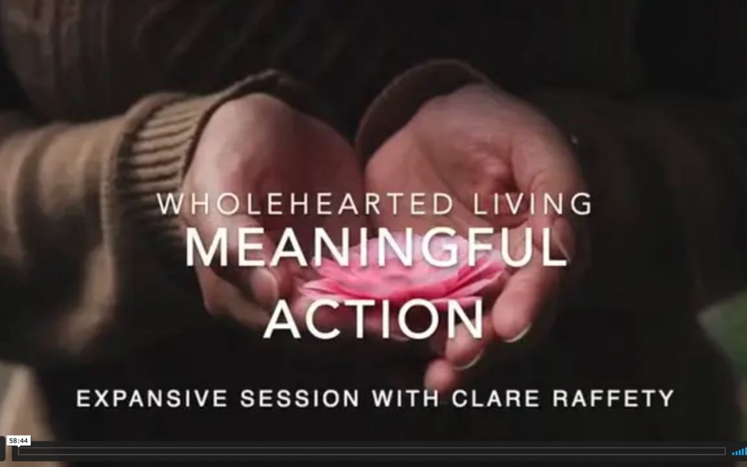 Wholehearted Living. Meaningful action. Expansive session