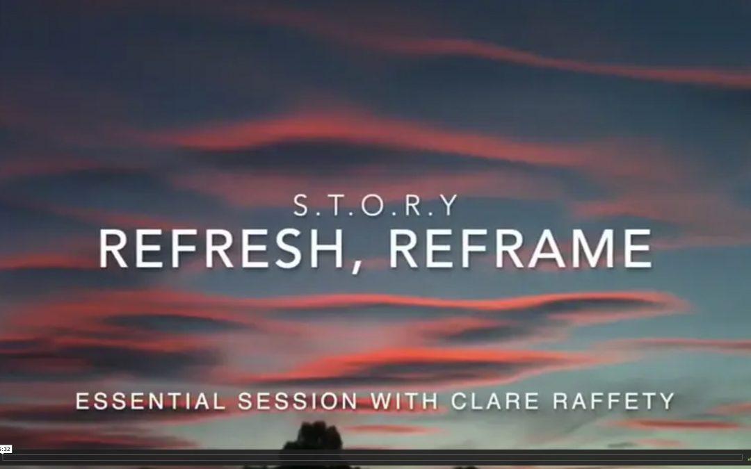 S.T.O.R.Y : R = Refresh, Reframe, Reconsider . Essential session